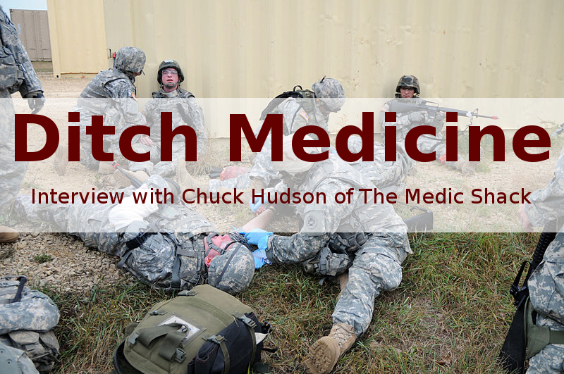 Ditch Medicine   Interview with Chuck Hudson of The Medic Shack   Using what is available to stay alive   www.HerbalPrepper.com