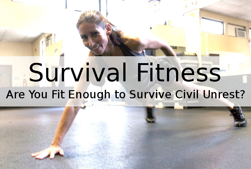 Survival Fitness   Are you fit enough to survive civil unrest?   how to get fit for SHTF   wwww.HerbalPrepper.com